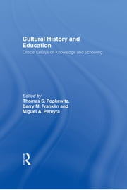 Cultural History and Education - Critical Essays on Knowledge and Schooling ebook by Thomas Popkewitz