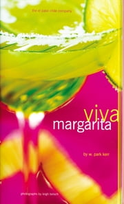 Viva Margarita - Fabulous Fiestas in a Glass, Munchies, and More ebook by W. Park Kerr,Leigh Beisch