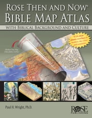 Rose Then and Now Bible Atlas ebook by Paul H. Wright
