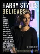 Harry Styles Believes - Get to know better this English singer, songwriter, and actor ebook by Mobile Library