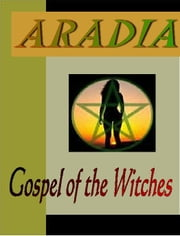 ARADIA:  Gospel of the Witches ebook by Leland, Charles