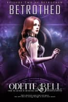 Betrothed Episode Two - Betrothed, #2 ebook by Odette C. Bell