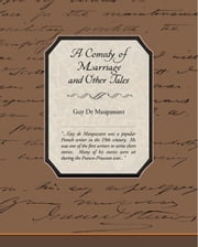 A Comedy of Marriage & Other Tales ebook by Maupassant, Guy De
