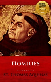 The Homilies of St. Thomas Aquinas ebook by St. Thomas Aquinas, Wyatt North
