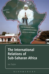 The International Relations of Sub-Saharan Africa ebook by Professor Ian Taylor