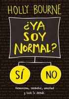 ¿Ya soy normal? eBook por Holly Bourne,Ángeles Leiva Morales