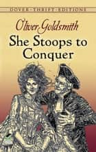 She Stoops to Conquer ebook by Oliver Goldsmith