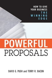 Powerful Proposals - How to Give Your Business the Winning Edge ebook by Terry R Bacon, Ph.D.,David G. Pugh