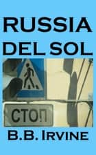 Russia Del Sol ebook by B.B. Irvine