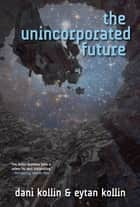 The Unincorporated Future ebook by Dani Kollin,Eytan Kollin