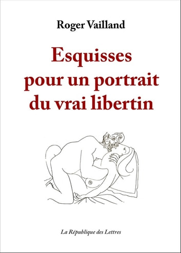 Esquisses pour un portrait du vrai libertin eBook by Roger Vailland