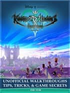 Kingdom Hearts Unchained X Unofficial Walkthroughs Tips, Tricks, & Game Secrets ebook by The Yuw