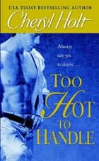 Too Hot to Handle ebook by Cheryl Holt