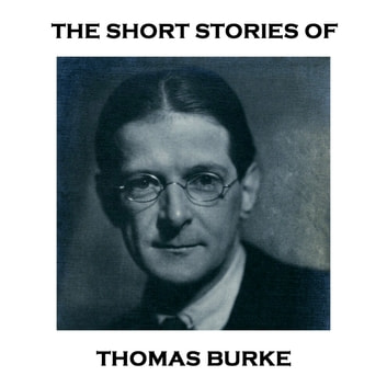 The Short Stories of Thomas Burke audiobook by Thomas Burke
