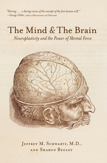 The Mind and the Brain - Neuroplasticity and the Power of Mental Force eBook by Jeffrey M. Schwartz,Sharon Begley