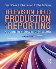 Television and Field Reporting ebook by Fred Shook,John Larson,John DeTarsio