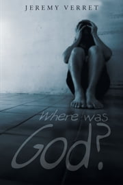 Where was God? ebook by Jeremy Verret