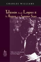 Taliessin through Logres and The Region of the Summer Stars ebook by Charles Williams