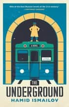 The Underground ebook by Hamid Ismailov, Translated by Carol Ermakova