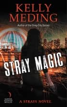 Stray Magic - A Strays Novel ebook by
