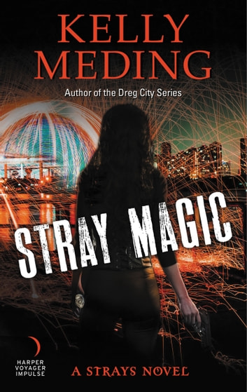 Stray Magic - A Strays Novel ebook by Kelly Meding