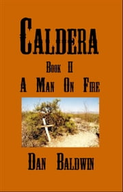 Caldera: Book II - A Man on Fire ebook by Dan Baldwin