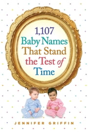 1,107 Baby Names That Stand the Test of Time ebook by Jennifer Griffin