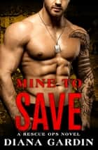 Mine to Save ebook by Diana Gardin