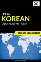 Learn Korean: Quick / Easy / Efficient: 2000 Key Vocabularies ebook by Pinhok Languages