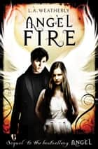Angel Fire: The Angel Trilogy (Book 2) eBook by L.A. Weatherly