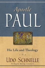 Apostle Paul - His Life and Theology ebook by Udo Schnelle,M. Boring