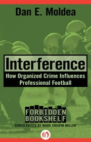 Interference - How Organized Crime Influences Professional Football ebook by Dan E. Moldea,Mark Crispin Miller
