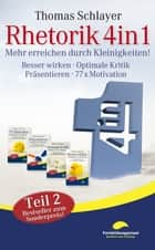 Rhetorik 4in1 Teil 2 - Mehr erreichen durch Kleinigkeiten (Besser wirken, Optimale Kritik, Präsentieren, 77 x Motivation) eBook by Thomas Schlayer