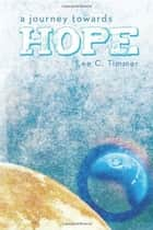 A Journey Towards Hope ebook by Lee C. Timmer
