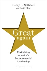 Great Again - Revitalizing America's Entrepreneurial Leadership ebook by Henry R. Nothhaft,David Kline