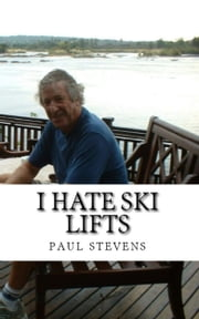 I Hate Ski Lifts ebook by Paul Stevens