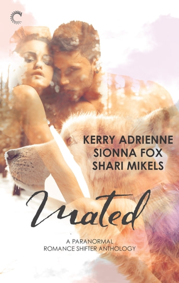 Mated: A Paranormal Romance Shifter Anthology - Saving His Wolf\Wolf Summer\Drawn to the Wolves ebook by Kerry Adrienne,Sionna Fox,Shari Mikels