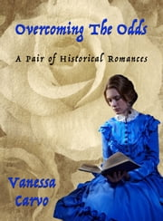 Overcoming the Odds: A Pair of Historical Romances ebook by Vanessa Carvo