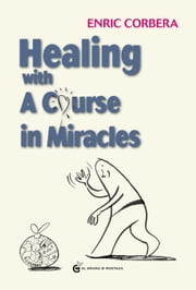 Healing Through A Course In Miracles ebook by Enric Corbera