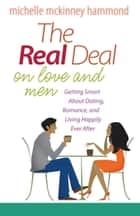 The Real Deal on Love and Men - Getting Smart About Dating, Romance, and Living Happily Ever After ebook by Michelle McKinney Hammond