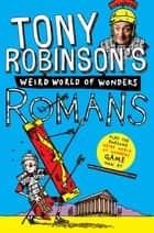 Tony Robinson's Weird World of Wonders: Romans ebook by Tony Robinson