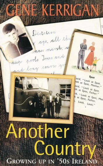 Another Country – Growing Up In '50s Ireland - Memoirs of a Dublin Childhood ebook by Gene Kerrigan