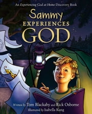 Sammy Experiences God - An Experiencing God at Home Discovery Book ebook by Tom Blackaby,Rick Osborne