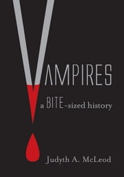Vampires - A bite-sized history ebook by Judyth A McLeod