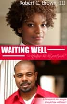 Waiting Well ebook by Robert C. Brown, III