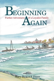 Beginning Again - Further Adventures of a Loyalist Family ebook by Mary Beacock Fryer