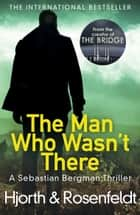 The Man Who Wasn't There ebook by Michael Hjorth, Hans Rosenfeldt