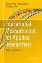 Educational Measurement for Applied Researchers - Theory into Practice eBook by Margaret Wu, Hak Ping Tam, Tsung-Hau Jen