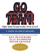 Go Team! - Take Your Team to the Next Level ebook by Ken Blanchard,Alan Randolph,Peter Grazier