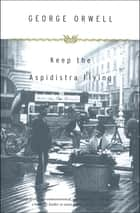 Keep the Aspidistra Flying eBook by George Orwell